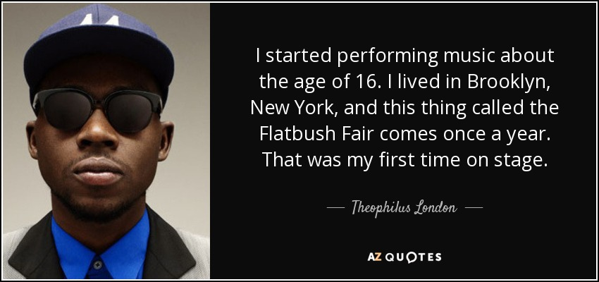 Theophilus London Quote I Started Performing Music About The Age Of