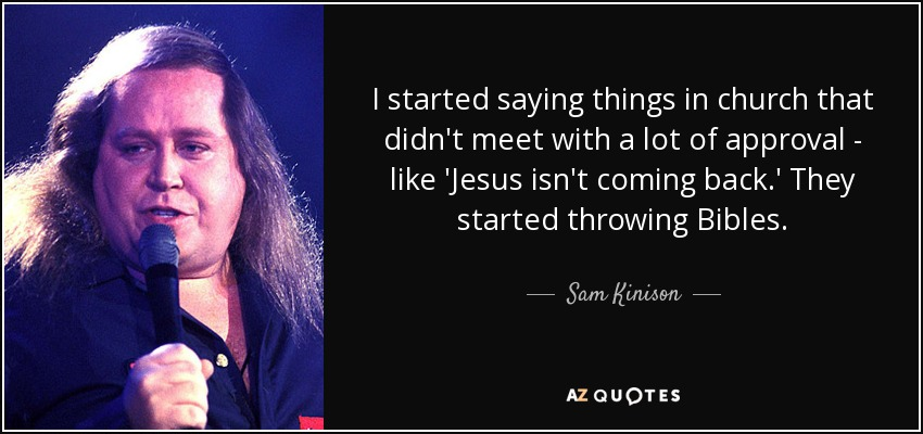 Sam Kinison Quote: I Started Saying Things In Church That