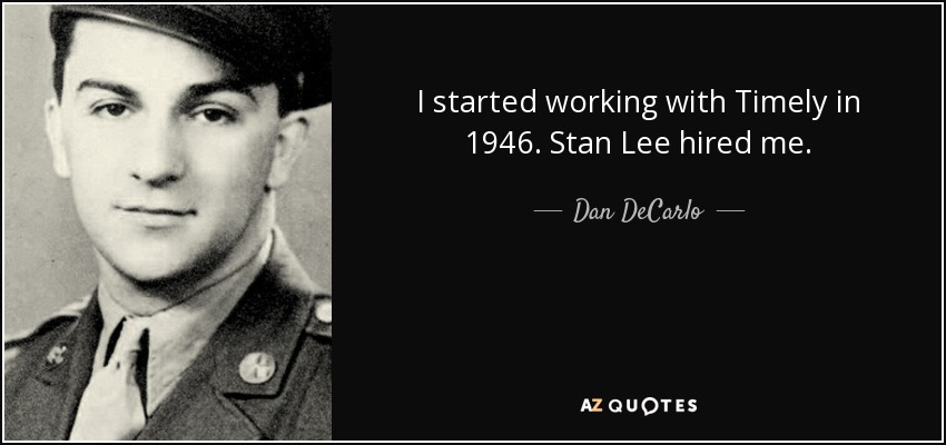 I started working with Timely in 1946. Stan Lee hired me. - Dan DeCarlo