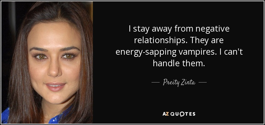 Preity Zinta Quote I Stay Away From Negative Relationships They
