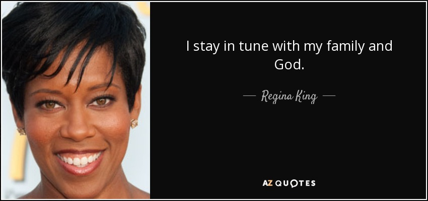 I stay in tune with my family and God. - Regina King