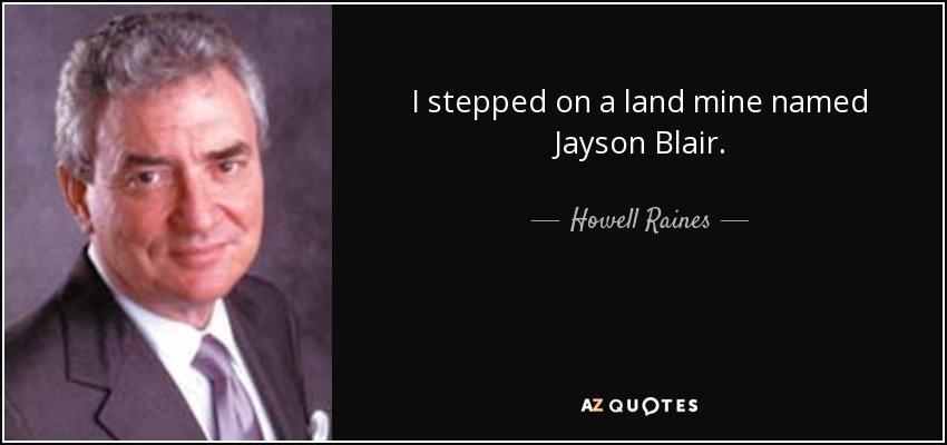I stepped on a land mine named Jayson Blair. - Howell Raines