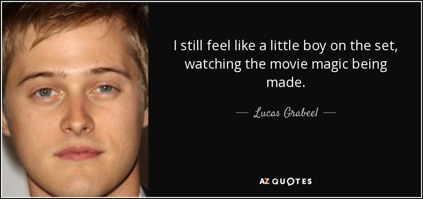 I still feel like a little boy on the set, watching the movie magic being made. - Lucas Grabeel