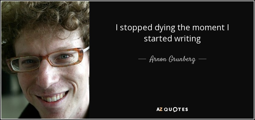 I stopped dying the moment I started writing - Arnon Grunberg