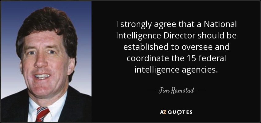 I strongly agree that a National Intelligence Director should be established to oversee and coordinate the 15 federal intelligence agencies. - Jim Ramstad