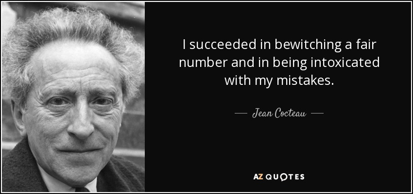 I succeeded in bewitching a fair number and in being intoxicated with my mistakes. - Jean Cocteau
