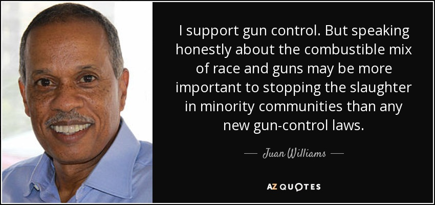 Quotes On Gun Control Awesome Juan Williams Quote I Support Gun Controlbut Speaking Honestly