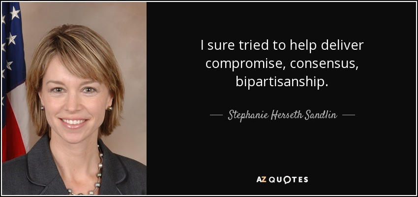 I sure tried to help deliver compromise, consensus, bipartisanship. - Stephanie Herseth Sandlin