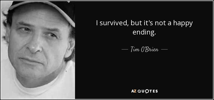 I survived, but it's not a happy ending. - Tim O'Brien