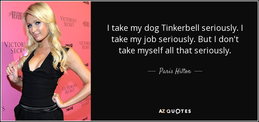 Top 18 tinkerbell quotes a z quotes i take my dog tinkerbell seriously i take my job seriously but i dont take myself all that seriously voltagebd Choice Image