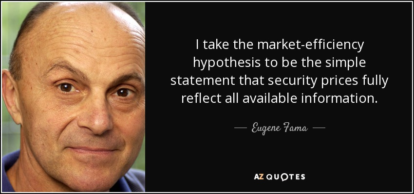 I take the market-efficiency hypothesis to be the simple statement that security prices fully reflect all available information. - Eugene Fama