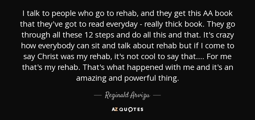 Reginald Arvizu Quote I Talk To People Who Go To Rehab And They