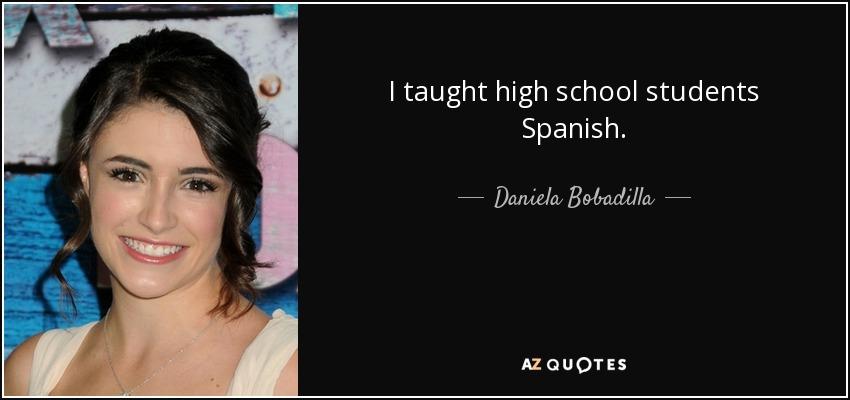 I taught high school students Spanish. - Daniela Bobadilla