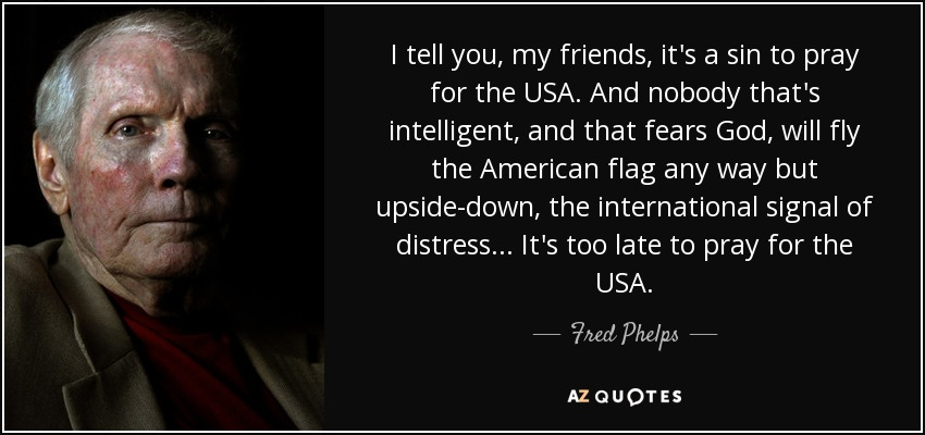 Fred Phelps Quote I Tell You My Friends Its A Sin To Pray