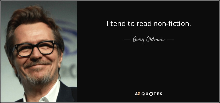 I tend to read non-fiction. - Gary Oldman