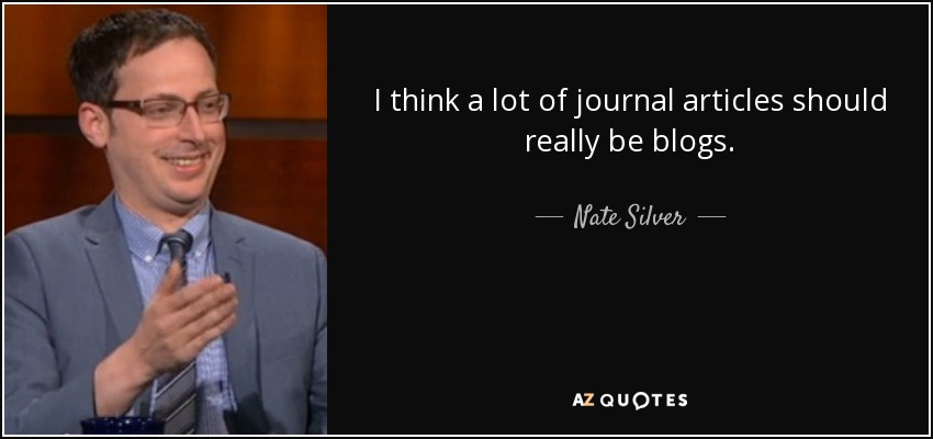 I think a lot of journal articles should really be blogs. - Nate Silver