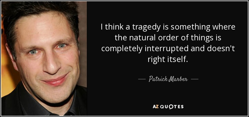 Patrick Marber Quote I Think A Tragedy Is Something Where The