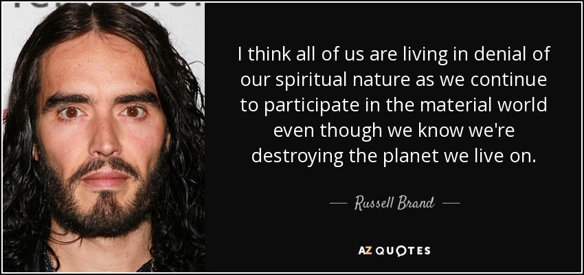 Russell Brand Quote I Think All Of Us Are Living In Denial Of