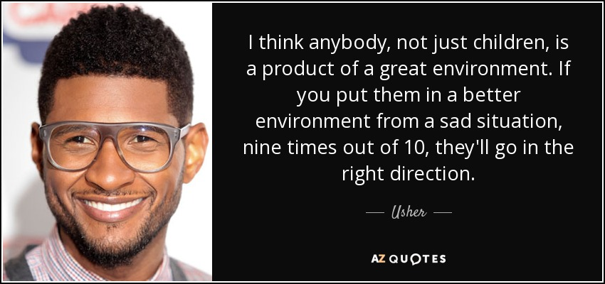 Usher Quote I Think Anybody Not Just Children Is A Product Of