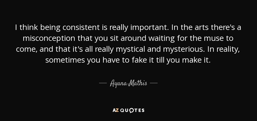Ayana Mathis Quote I Think Being Consistent Is Really Important In