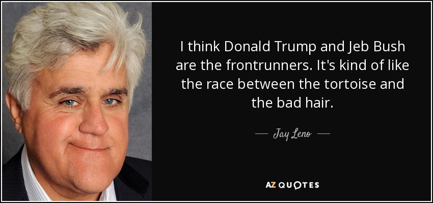 Jeb Bush Quotes Stunning Jay Leno Quote I Think Donald Trump And Jeb Bush Are The