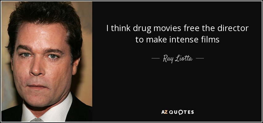 I think drug movies free the director to make intense films - Ray Liotta