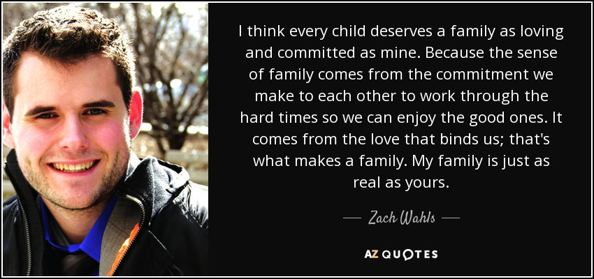 Zach Wahls Quote I Think Every Child Deserves A Family As Loving And