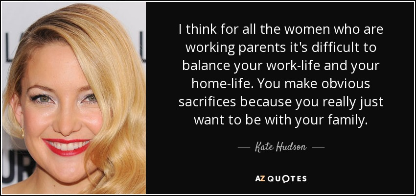 Kate Hudson Quote I Think For All The Women Who Are Working Parents