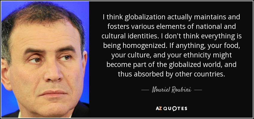 Nouriel Roubini Quote I Think Globalization Actually Maintains And