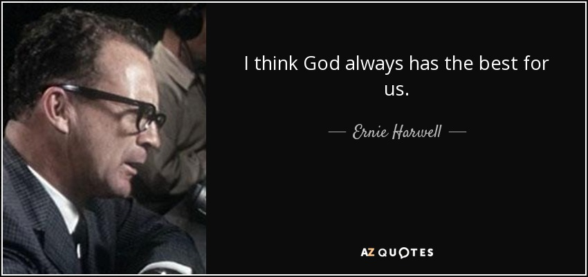 I think God always has the best for us. - Ernie Harwell