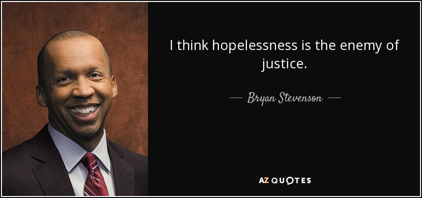 I think hopelessness is the enemy of justice. - Bryan Stevenson