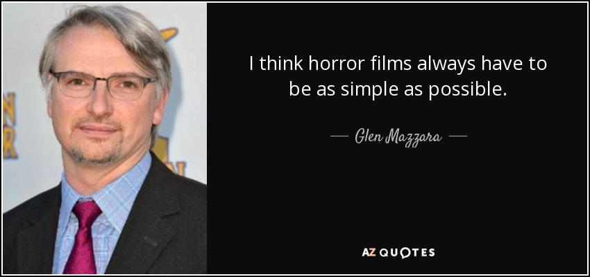 I think horror films always have to be as simple as possible. - Glen Mazzara