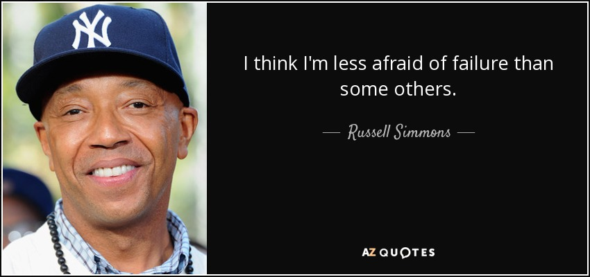 I think I'm less afraid of failure than some others. - Russell Simmons