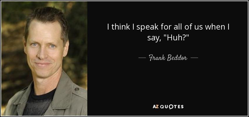 I think I speak for all of us when I say,