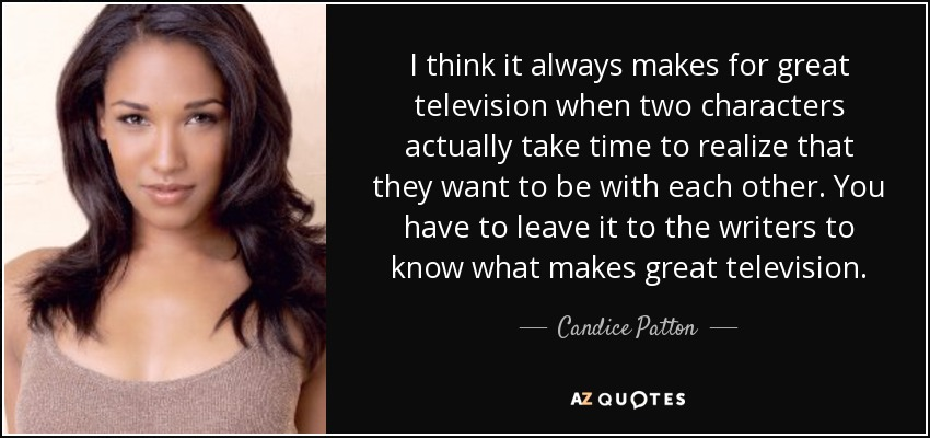 Candice Patton Quote I Think It Always Makes For Great Television