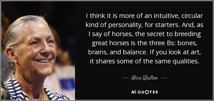 alice walton quote i think it is more of an intuitive circular kind
