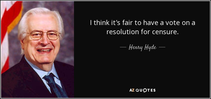 I think it's fair to have a vote on a resolution for censure. - Henry Hyde