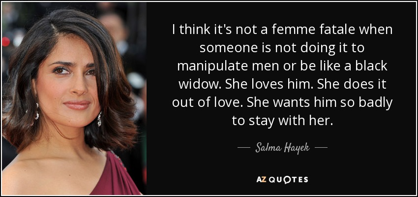 Salma Hayek Quote I Think It S Not A Femme Fatale When