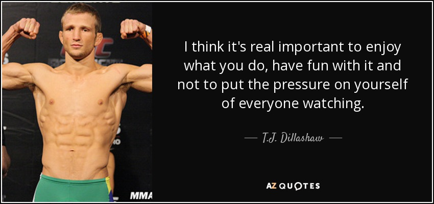 I Think Itu0027s Real Important To Enjoy What You Do, Have Fun With It And  What Do You Do For Fun