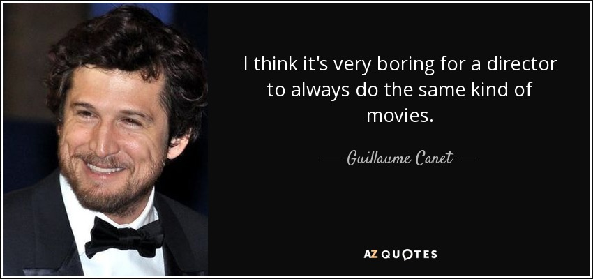 I think it's very boring for a director to always do the same kind of movies. - Guillaume Canet