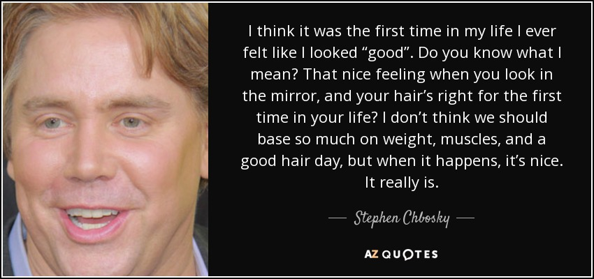 Stephen Chbosky Quote I Think It Was The First Time In My Life