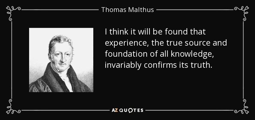 Thomas Malthus quote: I think it will be found that experience, the
