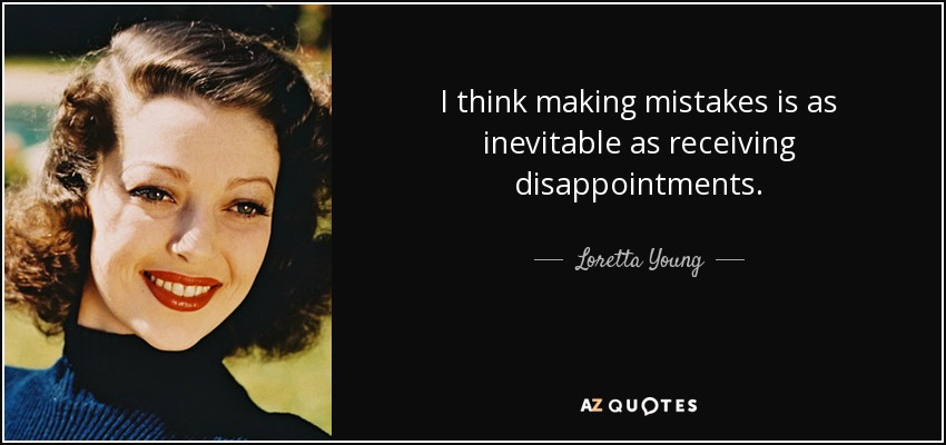 I think making mistakes is as inevitable as receiving disappointments. - Loretta Young