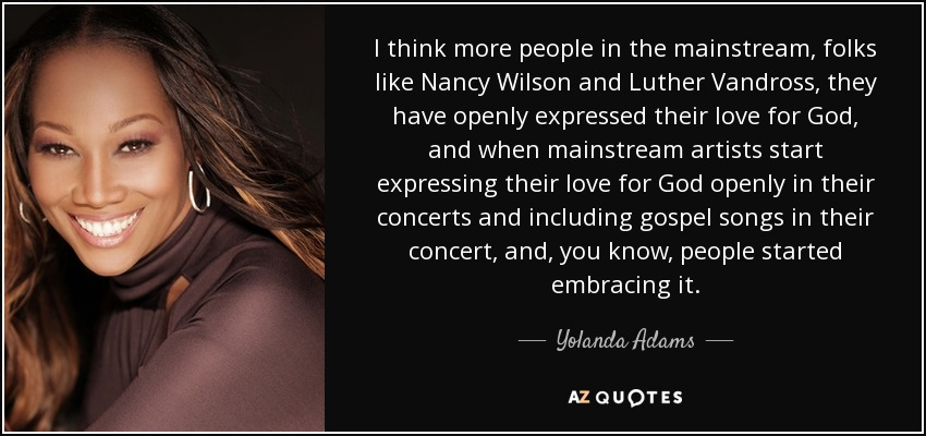 Yolanda Adams quote: I think more people in the mainstream