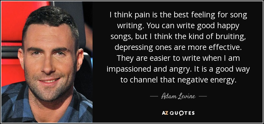 Adam Levine quote: I think pain is the best feeling for song writing