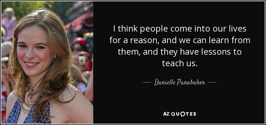 Danielle Panabaker Quote I Think People Come Into Our Lives For A