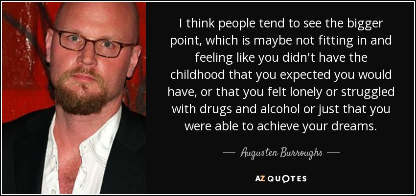 Augusten Burroughs Quote I Think People Tend To See The Bigger