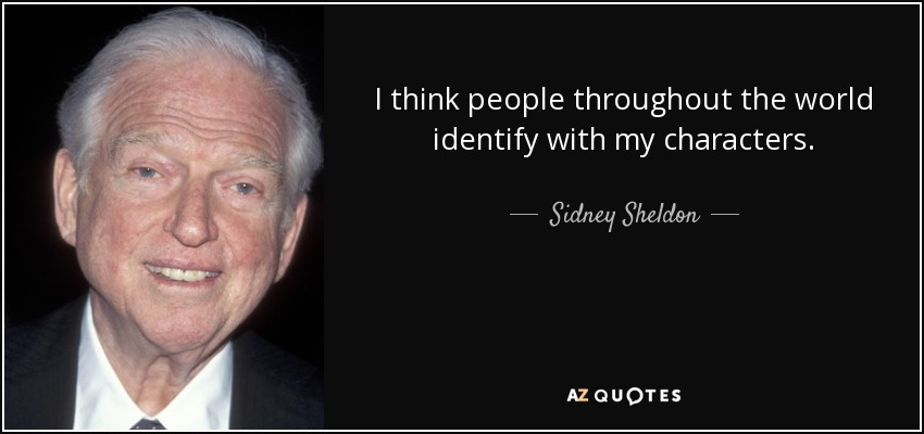 I think people throughout the world identify with my characters. - Sidney Sheldon