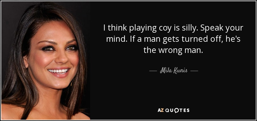 Mila Kunis Quote I Think Playing Coy Is Silly Speak Your Mind If