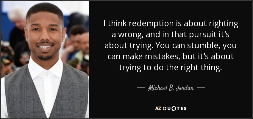 Michael B. Jordan quote: I think redemption is about ...